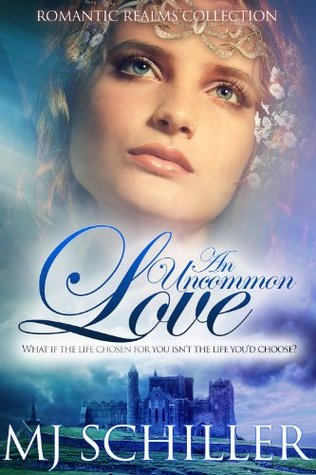 An Uncommon Love (Romantic Realms Collection, #2) M.J. Schiller