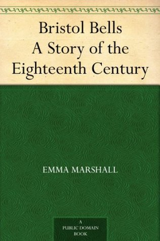 Bristol Bells A Story of the Eighteenth Century  by  Emma Marshall