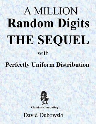 A Million Random Digits THE SEQUEL: with Perfectly Uniform Distribution David Dubowski