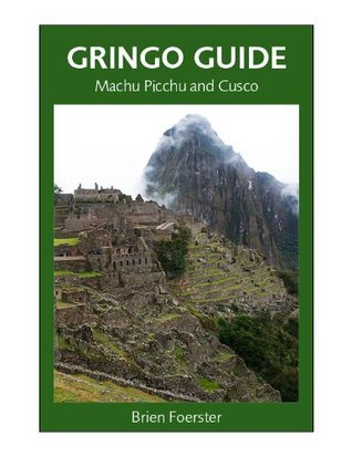 Gringo Guide: Machu Picchu And Cusco  by  Brien Foerster