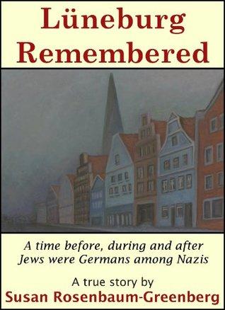 Luneburg Remembered  by  Susan Rosenbaum-Greenberg