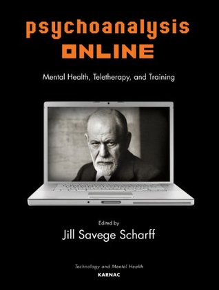 Psychoanalysis Online: Mental Health, Teletherapy, and Training (The Library of Technology and Mental Health)  by  Jill Savege Scharff