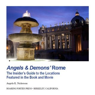 Angels & Demons Rome The Insiders Guide to the Locations Featured in the Book and Movie Angela K. Nickerson