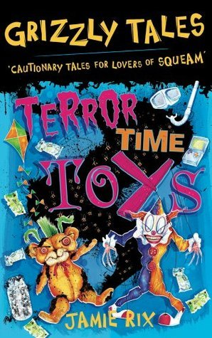 Grizzly Tales 5: Terror-Time Toys: Terror-Time Toys  by  Jamie Rix