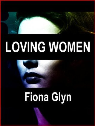 Loving Women: New Tales of Lesbian Passion  by  Fiona Glyn