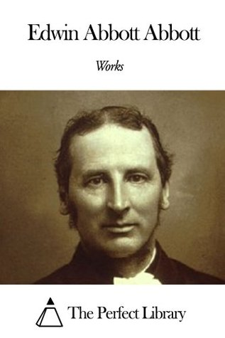 Works of Edwin Abbott Abbott Edwin A. Abbott