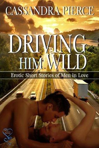 Driving Him Wild Cassandra Pierce