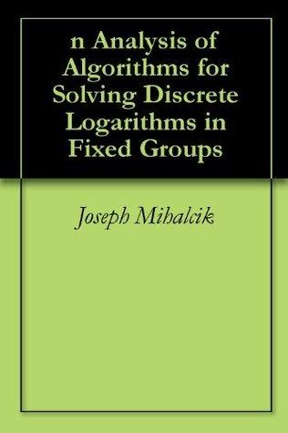 n Analysis of Algorithms for Solving Discrete Logarithms in Fixed Groups  by  Joseph Mihalcik