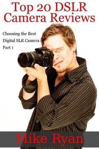 Top 20 DSLR Camera Reviews - Choosing the Best Digital SLR Camera - Part 1 Mike Ryan