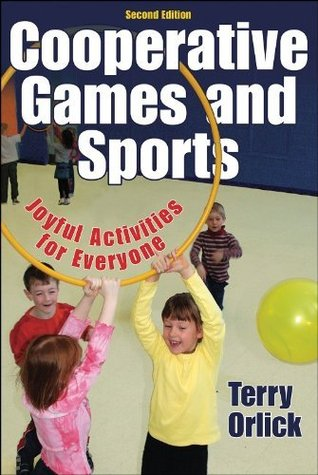Cooperative Games and Sports, Joyful Activities for Everyone Terry Orlick