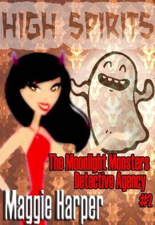 High Spirits (The Moonlight Monsters Detective Agency, #2)  by  Maggie Harper