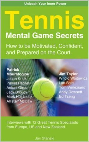 Tennis Mental Game Secrets. How to be Motivated, Confident and Prepared on the Court.  by  Jan Stanski