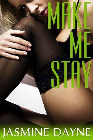 Make Me Stay  by  Jasmine Dayne