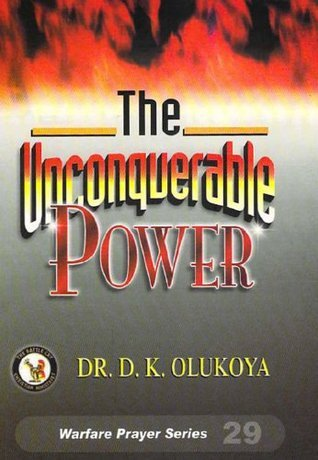 The Unconquerable Power  by  D.K. Olukoya