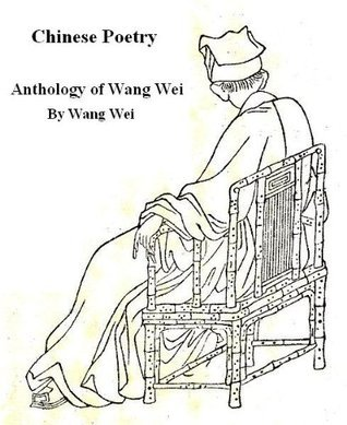 Chinese Poems, Anthology of Wang Wei  by  Wei Wang