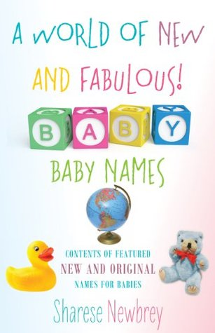 A World of New and Fabulous Baby Names Sharese Newbrey