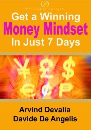 Get a Winning Money Mindset in Just 7 Days  by  Arvind Devalia