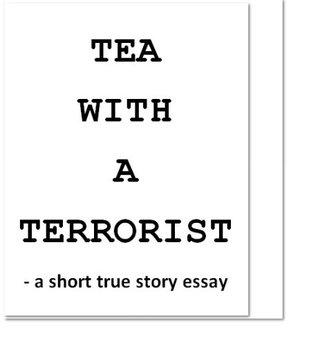 TEA WITH A TERRORIST - a short true story essay Shaun Hasan Ajani