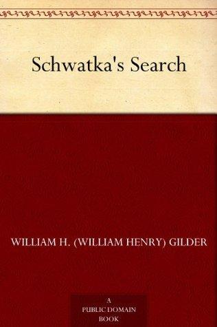 Schwatkas Search  by  William H. (William Henry) Gilder