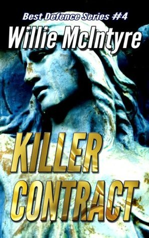 Killer Contract (Best Defence #4)  by  William H.S. McIntyre