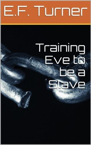 Training Eve to be a Slave  by  E.F. Turner