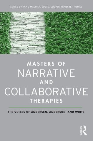 Narrative Therapy Masters: The Influential Voices of Three Master Therapists  by  Tapio Malinen