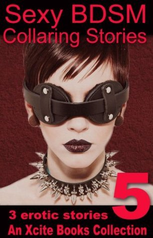 Sexy BDSM Collaring Stories - Volume Five - An Xcite Books Collection  by  Beverly Langland