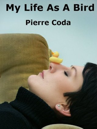 My Life As A Bird  by  Pierre Coda