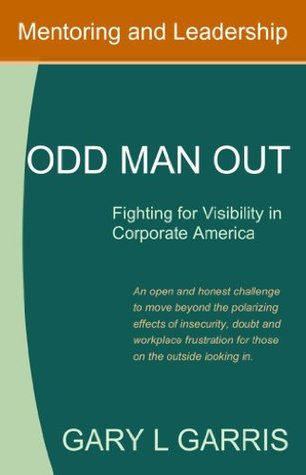 Odd Man Out - Fighting for Visibility in Corporate America Gary L. Garris