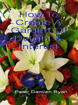 How To Create A Garden Of Delight And Interest Peter Damien Ryan