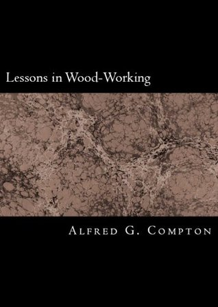 First Lesson in Wood-Working  by  Alfred G. Compton