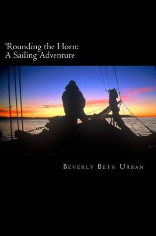 Rounding the Horn: A Sailing Adventure  by  Beverly Urban