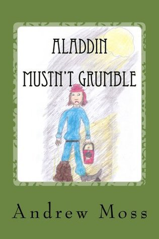Aladdin Mustnt Grumble  by  Andrew Moss