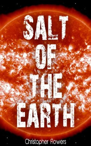 Salt of the Earth  by  Christopher Flowers