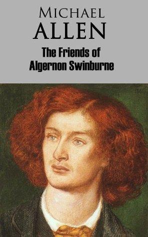 The Friends of Algernon Swinburne  by  Michael Allen