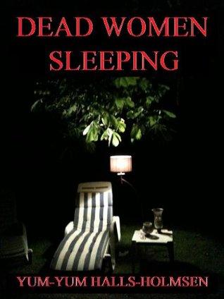 Dead Women Sleeping Yum-Yum Halls-Holmsen