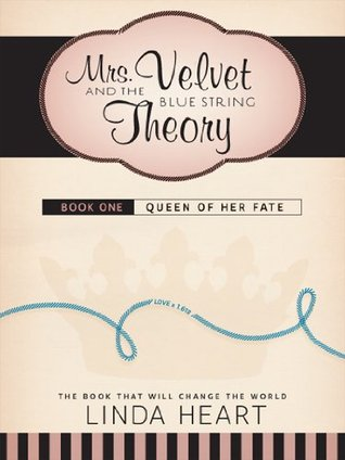 Mrs. Velvet and the Blue String Theory Book One: Queen of Her Fate Linda Heart