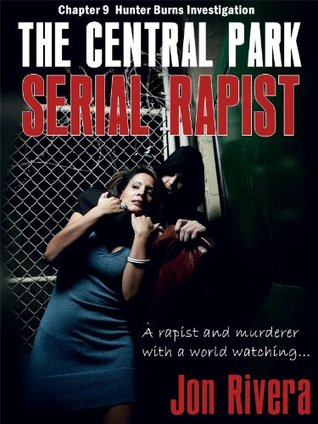 The Central Park Serial Rapist (Hunter Burns Investigation, Book #9)  by  jon rivera