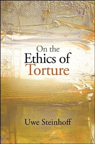 On the Ethics of Torture  by  Uwe Steinhoff