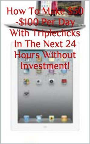 How To Make $50 -$100 Per Day With Tripleclicks In The Next 24 Hours Without Investment!  by  Boi Ngozi
