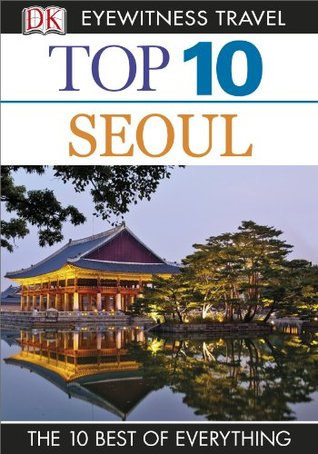 Top 10 Seoul (DK Eyewitness Top 10 Travel Guide)  by  Martin Zatko