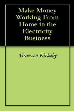 Make Money Working From Home in the Electricity Business Maureen Kirkeby