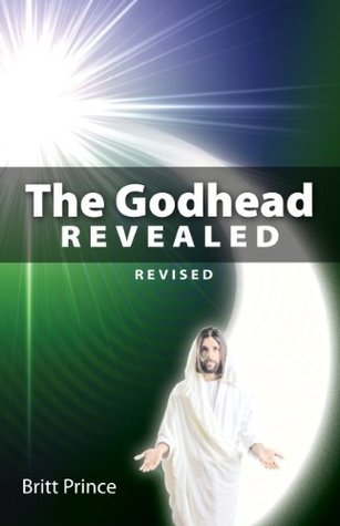 The Godhead Revealed  by  Britt Prince