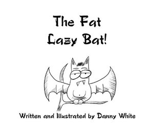 The Fat Lazy Bat Danny White