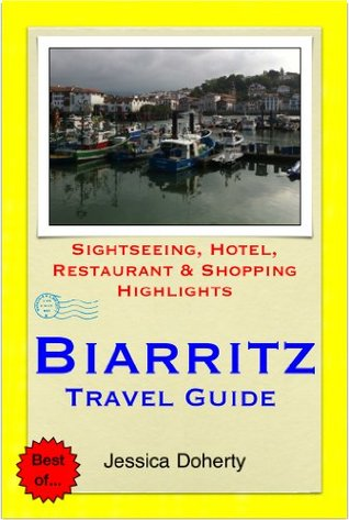Biarritz & French Basque (France) Travel Guide - Sightseeing, Hotel, Restaurant & Shopping Highlights Jessica Doherty