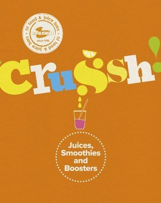 Crussh: Juice, Smoothie and Booster Recipes  by  Crush Food and Juice Bars
