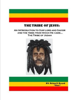 The Tribe of Jesus: An Introduction to Our Lord and Savior and the tribe from which he came...The Tribe of Judah  by  Brian Beard