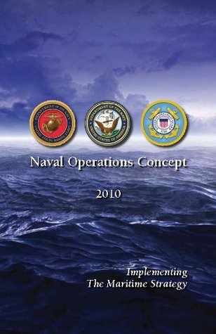 Naval Operations Concept 2010: Implementing the Maritime Strategy Admiral Gary Roughead