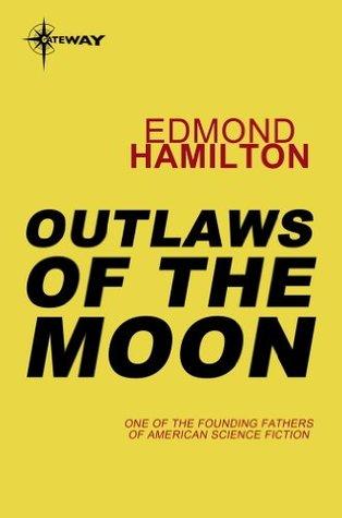 Outlaws of the Moon Edmond Hamilton