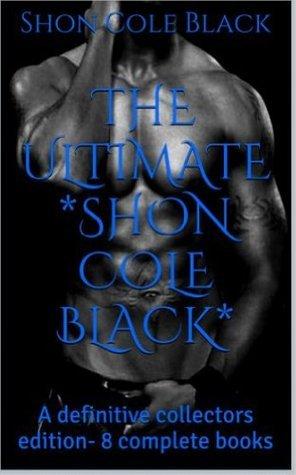 The Ultimate Shon Cole Black: A definitive collection -8 complete books-  by  Shon Cole-Black